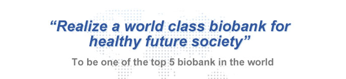 title:Realize a world class biobank for subtitle:To be one of the top 5 biobank in the world